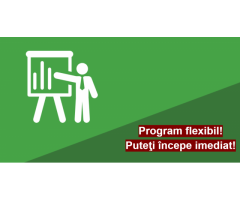 Program flexibil. Puteti incepe imediat!